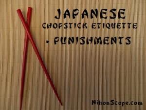 Chopstick Etiquette and Japanese Punishments